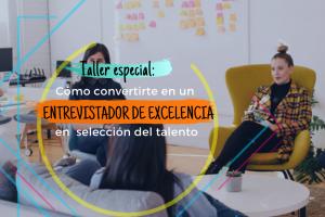 Taller especial: Cómo convertirte en un entrevistador de excelencia en selección del talento